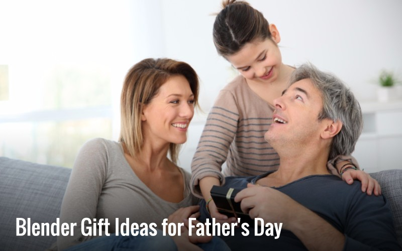 Blender Gift Ideas for Father's Day